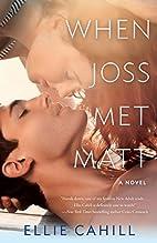 When Joss Met Matt: A Novel by Ellie Cahill