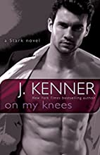 On My Knees: A Stark Novel by J. Kenner