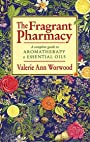 THE FRAGRANT PHARMACY : A Complete Guide to Aromatherapy & Essential Oils - Valerie Ann Worwood