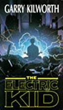 The Electric Kid by Garry Kilworth