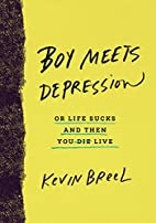 Boy Meets Depression: Or Life Sucks and Then…