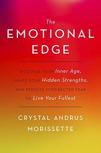 the-emotional-edge-discover-your-inner-age-ignite-your-hidden-strengths-and-reroute-misdirected-fear-to-live-your-fullest