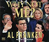 Franken, Al: Why Not Me?: The Inside Story Behind the Making and the Unmaking of the Franken Presidency