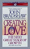 Bradshaw, John: Creating Love
