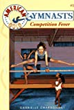 Gabrielle Charbonnet: Competition Fever (American Gold Gymnasts #1)