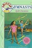 Charbonnet, Gabrielle: Split Decision: American Gold Gymnasts