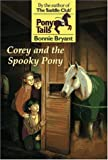 Bryant, Bonnie: Corey and the Spooky Pony (Pony Tails)