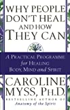 Myss, Caroline M.: Why People Don't Heal and How They Can