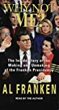 Franken, Al: Why Not Me?: The Making and the Unmaking of the Franken Presidency