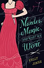Murder, Magic, and What We Wore by Kelly…