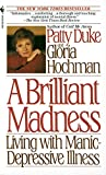 Patty Duke: Brilliant Madness: Living with Manic Depressive Illness