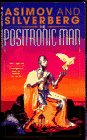 Asimov, Isaac: The Positronic Man