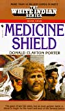Donald Clayton Porter: Medicine Shield (White Indian Series, Book XXVIII (No 28))