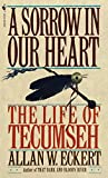 Eckert, Allan W.: A Sorrow in Our Heart: The Life of Tecumseh