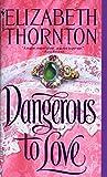 Thornton, Elizabeth: Dangerous to Love