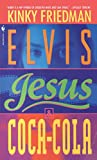 Friedman, Kinky: Elvis, Jesus &amp; Coca-Cola