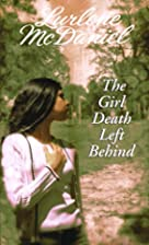 The Girl Death Left Behind by Lurlene…