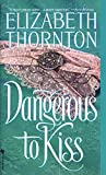 Thornton, Elizabeth: Dangerous to Kiss