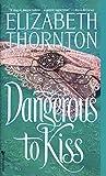 Thornton, Elizabeth: Dangerous to Kiss