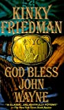 Friedman, Kinky: God Bless John Wayne (Kinky Friedman Novels)