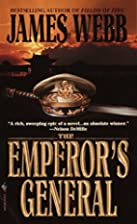 The Emperor's General by James H. Webb