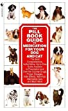 Roby, Kate A. W.: The Pill Book: Guide to Medication for Your Dog and Cat