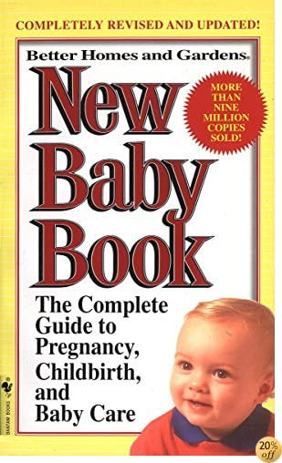 Better Homes and Gardens New Baby Book: The Complete Guide to Pregnancy, Childbirth, and Baby Care Revised