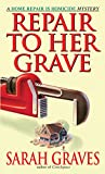 Graves, Sarah: Repair To Her Grave: A Home Repair Is Homicide Mystery