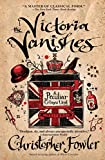 Fowler, Christopher: The Victoria Vanishes: A Peculiar Crimes Unit Mystery (Peculiar Crimes Unit Mysteries (Bantam Paperback))