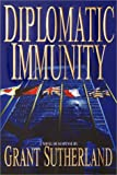 Sutherland, Grant: Diplomatic Immunity : A Novel of Suspense