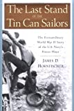 James D. Hornfischer: The Last Stand of the Tin Can Sailors: The Extraordinary World War II Story of the U.S. Navy's Finest Hour