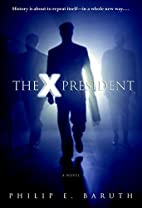 The X-President by Philip Baruth