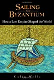 Colin Wells: Sailing From Byzantium: How A Lost Empire Shaped The World