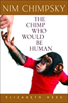 Nim Chimpsky: The Chimp Who Would Be Human…
