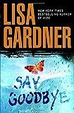 Gardner, Lisa: Say Goodbye
