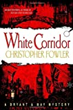 Fowler, Christopher: White Corridor (Bryant & May Mysteries)