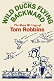 Robbins, Tom: Wild Ducks Flying Backward: The Short Story Writings Of Tom Robbins