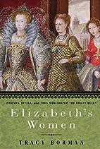 Elizabeth's Women: Friends, Rivals, and…