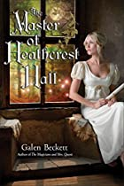 Cover art for The Master of Heathcrest Hall, featuring a blonde white woman in a white Empire-waisted gown perched on a window seat, a scroll in hand. She&#39;s looking out the window at a daytime forest alight with tones of green, orange and yellow.
