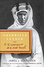 Guerrilla Leader: T. E. Lawrence and the…