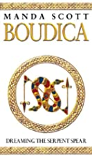 Dreaming the Serpent Spear: Boudica 4 by…