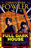 Fowler, Christopher: Full Dark House: (Bryant & May Book 1) (Bryant and May)