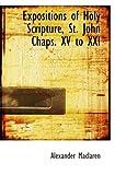 Maclaren, Alexander: Expositions of Holy Scripture, St. John Chaps. XV to XXI