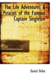 Defoe, Daniel: The Life: Adventures & Piracies of the Famous Captain Singleton