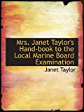 Taylor, Janet: Mrs. Janet Taylor's Hand-book to the Local Marine Board Examination