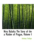 Trollope, Anthony: Nina Balatka The Story of the a Maiden of Prague, Volume I