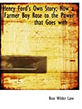 Lane, Rose Wilder: Henry Ford's Own Story; How a Farmer Boy Rose to the Power that Goes with ...