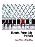 Longfellow, Henry Wadsworth: Hiawatha, Poëme Indo-Américain