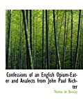 Quincey, Thomas De: Confessions of an English Opium-Eater and Analects from John Paul Richter
