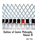 Fiske, John: Outlines of Cosmic Philosophy, Volume IV (Large Print Edition)